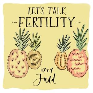 Let's Talk Fertility with Izzy Judd by Let's Talk Fertility