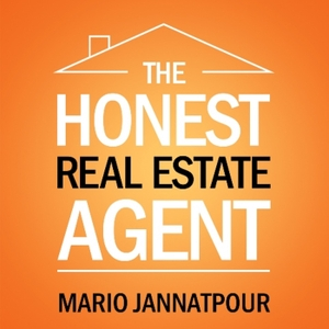 The Honest Real Estate Agent |  Sales and Marketing Tips for Realtors | And Much More! by Mario Jannatpour