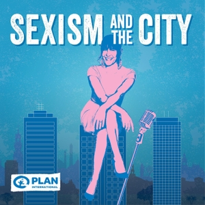 Sexism and the City with Jan Fran by Plan International Australia