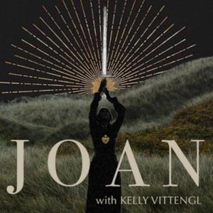 Joan Podcast by Kelly Vittengl
