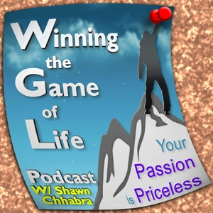 Winning the Game of Life Podcast Interviewing  Entrepreneurs, Wantrepreneurs, Intrapreneurials, Intrepreneurial & Startups by Shawn Sudershan Chhabra