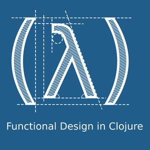 Functional Design in Clojure by Christoph Neumann and Nate Jones