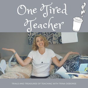 One Tired Teacher: A Podcast for Teachers by Trina Deboree