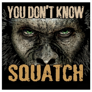 You Don't Know Squatch Podcast by You Don't Know Squatch Podcast