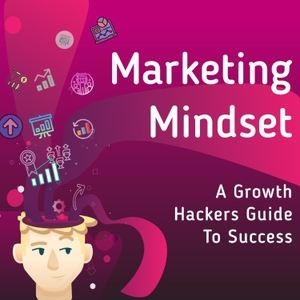 Marketing Mindset: The Growth Hackers Guide to Business Success by Sam Harris