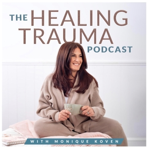 The Healing Trauma Podcast by Monique Koven