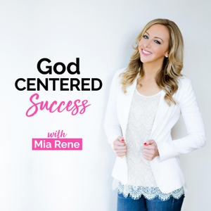 God Centered Success With Mia Rene by Mia Rene Davies: Entrepreneur, Coach, Speaker, Christian