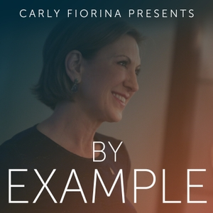 By Example: A Leadership Podcast with Carly Fiorina by Carly Fiorina
