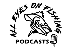 All Eyes On Fishing's Podcast by All Eyes on Fishing