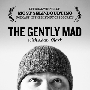 The Gently Mad: Life, Business & Entrepreneurship without the BS by By Adam Clark - Honest, no-bullshit discussions & interviews with guests like Jason Zook, Gary Vaynerchuck, Seth Godin, Derek Webb, Donald Miller and many more!