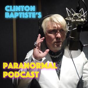 Clinton Baptiste's Paranormal Podcast