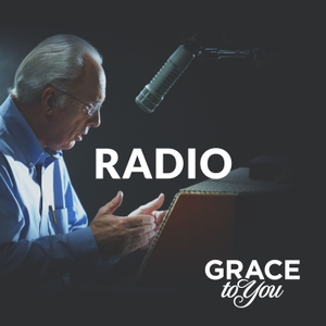 Grace to You: Radio Podcast by John MacArthur