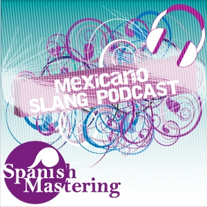 Mexicano Slang Podcast by Diana Tejeda