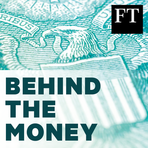 Behind the Money by Financial Times