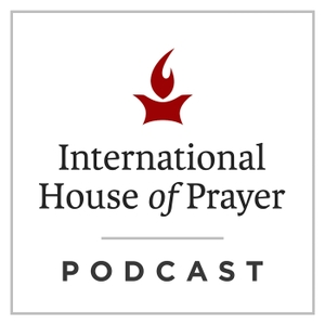 The International House of Prayer Podcast by IHOPKC