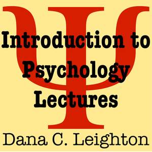 Intro to Psychology Lectures by Dana C. Leighton