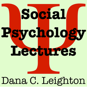 Social Psychology Lectures by Dana C. Leighton