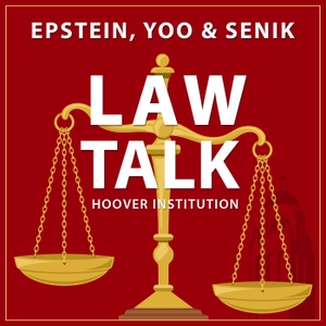 Law Talk With Epstein, Yoo & Senik by The Hoover Institution