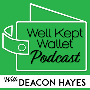 Well Kept Wallet Podcast - Personal Finance Show that Helps You Achieve Your Financial Goals by Deacon Hayes