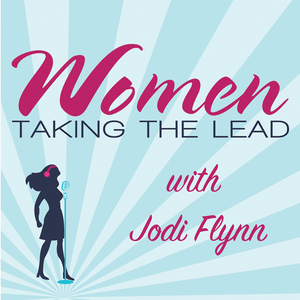 Women Taking the Lead with Jodi Flynn by Jodi Flynn | Executive Leadership Coach | Women Taking the Lead