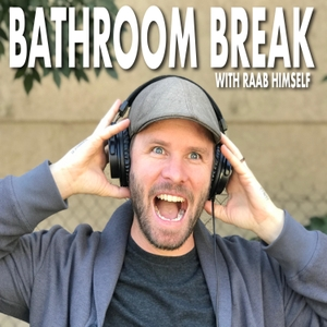 Bathroom Break Podcast with Raab Himself by Raab Himself