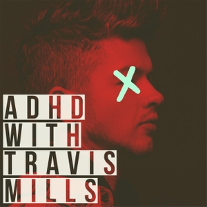 ADHD with Travis Mills by Travis Mills