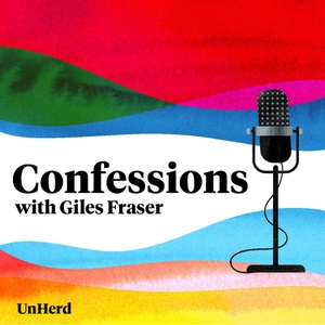 Confessions with Giles Fraser - UnHerd by UnHerd