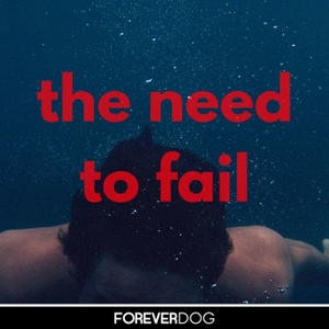 The Need to Fail with Don Fanelli by Forever Dog