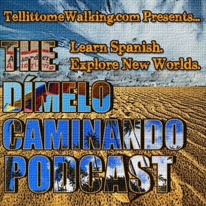 Dímelo Caminando Spanish Podcast: Travel Latin America⎮Learn Spanish⎮ Explore New Worlds by Jamie Killen: Traveler, Spanish Language Student/Teacher, Photographer