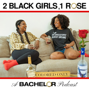 2 Black Girls, 1 Rose: A Bachelor Podcast by 2 Black Girls, 1 Rose