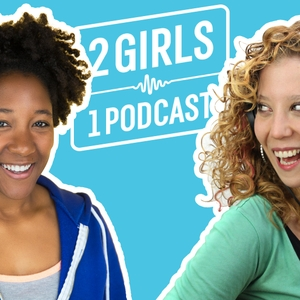 2 Girls 1 Podcast by The Podglomerate / The Daily Dot