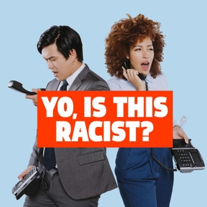 Yo, Is This Racist? by Earwolf & Tawney Newsome, Andrew Ti