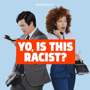 Yo, Is This Racist? by Earwolf