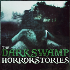 The Dark Swamp: Horror Stories | Swamp Dweller Podcast by Swamp Dweller