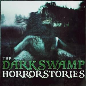 The Dark Swamp: Horror Stories | Swamp Dweller Podcast by The Dark Swamp: Horror Stories | Swamp Dweller Podcast