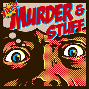 Yikes! Murder and Stuff! A True Crime Podcast by Yikes! Murder and Stuff Podcast