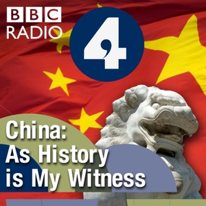 China: As History Is My Witness by BBC Radio 4