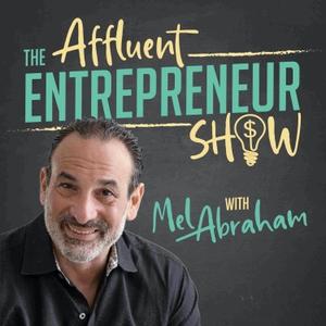 The Affluent Entrepreneur Show by Mel H Abraham, CPA, CVA, ASA