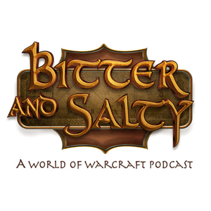 Bitter and Salty - A World of Warcraft Podcast by Molsan and Sláinte
