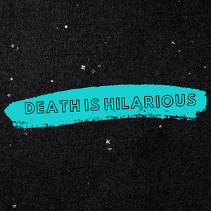 Death Is Hilarious by Tawny Platis