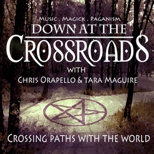 Down at the Crossroads - Music. Magick. Paganism. by Chris Orapello & Tara Maguire