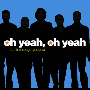 Oh Yeah, Oh Yeah: The Entourage Podcast by Oh Yeah, Oh Yeah: The Entourag