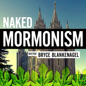 Naked Mormonism Podcast by Bryce Blankenagel