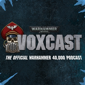 VoxCast: The Official Warhammer 40,000 Podcast by Warhammer Community