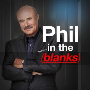 Phil in the Blanks Podcast by Dr. Phil McGraw