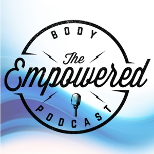 The Empowered Body Podcast by Adam Willis