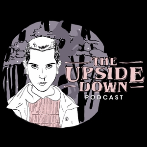 The Upside Down Podcast by The Upside Down Podcast: A Stranger Things Podcast