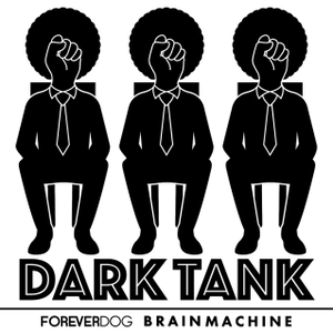 Dark Tank with Yedoye Travis by Forever Dog / Brain Machine