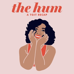 The Hum: A TGIT Recap by The Hum Podcast