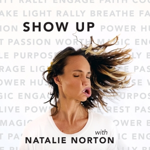 The Show Up Podcast by Natalie Norton